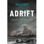 Adrift: A True Story of Tragedy on the Icy Atlantic and the One Who Lived to Tell about It, Hardcover/Brian Murphy