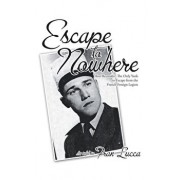 Escape to Nowhere: Ron Reynolds...The Only Yank to Escape from the French Foreign Legion, Paperback/Fran Lucca