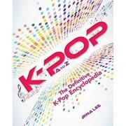 K-Pop A to Z: The Definitive K-Pop Encyclopedia, Paperback/Bina Lee