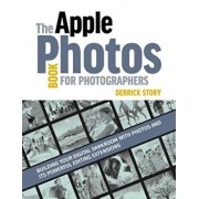 The Apple Photos Book for Photographers: Building Your Digital Darkroom with Photos and Its Powerful Editing Extensions, Paperback/Derrick Story