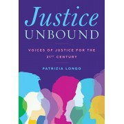 Justice Unbound. Voices of Justice for the 21st Century, Paperback/Patrizia Longo