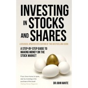 Investing in Stocks and Shares, 9th Edition. A step-by-step guide to making money on the stock market, Paperback/John White