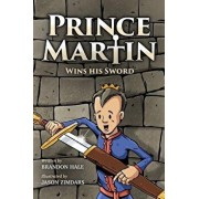 Prince Martin Wins His Sword: A Classic Tale about a Boy Who Discovers the True Meaning of Courage, Grit, and Friendship (Full Color Art Edition), Paperback/Brandon Hale
