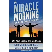 The Miracle Morning for Real Estate Agents: It's Your Time to Rise and Shine, Paperback/Hal Elrod