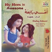 My Mom Is Awesome (English Arabic Children's Book): Arabic Book for Kids, Hardcover/Shelley Admont