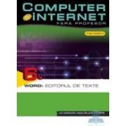 Computer Si Internet Fara Profesor Vol. 6. Word Editorul De Texte