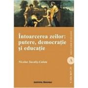 Intoarcerea zeilor: putere, democratie si educatie/Nicolae Sacalis-Calata