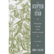 The Scepter and the Star: Messianism in Light of the Dead Sea Scrolls, Paperback/John J. Collins