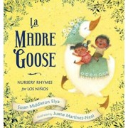 La Madre Goose: Nursery Rhymes for Los Ninos, Hardcover/Susan Middleton Elya
