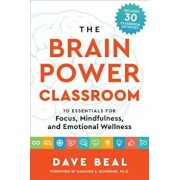 The Brain Power Classroom: 10 Essentials for Focus, Mindfulness, and Emotional Wellness, Paperback/Dave Beal