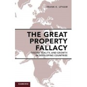 The Great Property Fallacy: Theory, Reality, and Growth in Developing Countries, Paperback