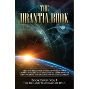 The Urantia Book: Book Four, Vol I: The Life and Teachings of Jesus: New Edition, single column formatting, larger and easier to read fo, Paperback/Multiple Sources