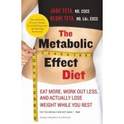 The Metabolic Effect Diet: Eat More, Work Out Less, and Actually Lose Weight While You Rest, Paperback