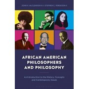 African American Philosophers and Philosophy: An Introduction to the History, Concepts and Contemporary Issues/Stephen Ferguson II