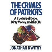 The Crimes of Patriots: A True Tale of Dope, Dirty Money, and the CIA, Paperback/Jonathan Kwitny