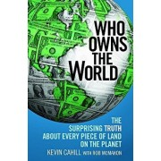 Who Owns the World: The Surprising Truth about Every Piece of Land on the Planet, Paperback/Kevin Cahill