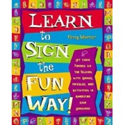Learn to Sign the Fun Way!: Let Your Fingers Do the Talking with Games, Puzzles, and Activities in American Sign Language, Paperback/Penny Warner