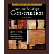 The Complete Illustrated Guide to Furniture & Cabinet Construction, Hardcover/Andy Rae