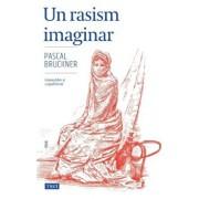 Un rasism imaginar/Pascal Bruckner