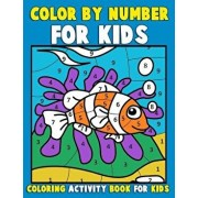 Color by Number for Kids: Coloring Activity Book for Kids: A Jumbo Childrens Coloring Book with 50 Large Pages (Kids Coloring Books Ages 4-8), Paperback/Annie Clemens