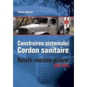 "Construirea Sistemului ""CORDON SANITAIRE"". Relatii Româno-Polone 1919-1926 ."