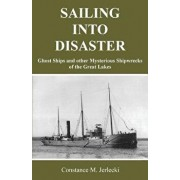 Sailing Into Disaster: Ghost Ships and Other Mysterious Shipwrecks of the Great Lakes, Paperback/Constance M. Jerlecki