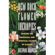New Bach Flower Therapies: Healing the Emotional and Spiritual Causes of Illness, Paperback