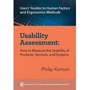 Usability Assessment: How to Measure the Usability of Products, Services, and Systems, Paperback/Philip Kortum