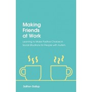 Making Friends at Work: Learning to Make Positive Choices in Social Situations for People with Autism, Paperback/Saffron Gallup