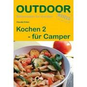 Erben, Claudia Kochen 2 fr Camper. OutdoorHandbuch: Basiswissen fr draussen