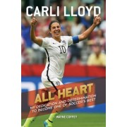 All Heart: My Dedication and Determination to Become One of Soccer's Best, Hardcover