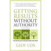 Getting Results Without Authority: The New Rules of Organisational Influence, Paperback (2nd Ed.)