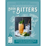 Dr. Adam Elmegirab's Book of Bitters: The Bitter and Twisted History of One of the Cocktail World's Most Fascinating Ingredients, Hardcover/Adam Elmegirab