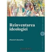 Reinventarea ideologiei/Sandru Daniel