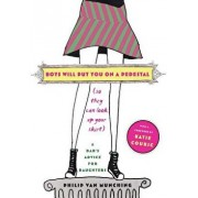 Boys Will Put You on a Pedestal (So They Can Look Up Your Skirt): A Dad's Advice for Daughters, Paperback/Philip Van Munching