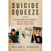 Suicide Squeeze: Taylor Hooton, Rob Garibaldi, and the Fight Against Teenage Steroid Abuse, Hardcover