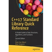 C++17 Standard Library Quick Reference: A Pocket Guide to Data Structures, Algorithms, and Functions, Paperback/Peter Van Weert