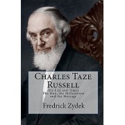 Charles Taze Russell: His Life and Times: The Man, the Millennium and the Message, Paperback/Fredrick Zydek