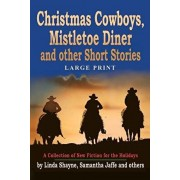 Christmas Cowboys, Mistletoe Diner and Other Short Stories: A Collection of New Fiction for the Holidays, Paperback/Janlia C. Riley