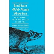 Indian Old-Man Stories: More Sparks from War Eagle's Lodge-Fire (the Authorized Edition), Paperback/Frank Bird Linderman