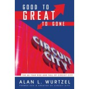 Good to Great to Gone: The 60 Year Rise and Fall of Circuit City, Paperback