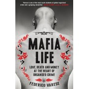 Mafia Life. Love, Death and Money at the Heart of Organised Crime, Paperback/Federico Varese