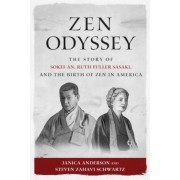 Zen Odyssey: The Story of Sokei-An, Ruth Fuller Sasaki, and the Birth of Zen in America, Paperback