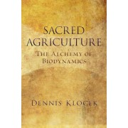 Sacred Agriculture: The Alchemy of Biodynamics, Paperback