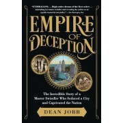 Empire of Deception: The Incredible Story of a Master Swindler Who Seduced a City and Captivated the Nation, Paperback
