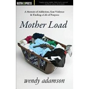 Mother Load: A Memoir of Addiction, Gun Violence & Finding a Life of Purpose, Paperback/Wendy Adamson