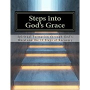 Steps Into God's Grace: Spiritual Formation Through God's Word and the 12 Steps of Recovery, Paperback/Lynn Hoffmann