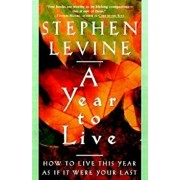 A Year to Live: How to Live This Year as If It Were Your Last, Paperback/Stephen Levine