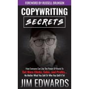 Copywriting Secrets: How Everyone Can Use the Power of Words to Get More Clicks, Sales, and Profits...No Matter What You Sell or Who You Se, Hardcover/Jim Edwards