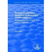Nuclear Proliferation Dynamics in Protracted Conflict Regions. A Comparative Study of South Asia and the Middle East, Paperback/Saira Khan
